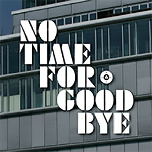 NO TIME FOR GOOD BYE